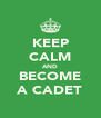 KEEP CALM AND BECOME A CADET - Personalised Poster A4 size