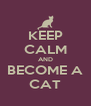 KEEP CALM AND BECOME A CAT - Personalised Poster A4 size