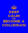 KEEP CALM AND BECOME A COLLEGIAN - Personalised Poster A4 size
