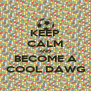 KEEP CALM AND BECOME A COOL DAWG - Personalised Poster A4 size