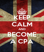 KEEP CALM AND BECOME A CPA - Personalised Poster A4 size