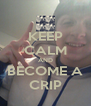 KEEP CALM AND BECOME A CRIP - Personalised Poster A4 size