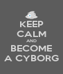 KEEP CALM AND BECOME A CYBORG - Personalised Poster A4 size