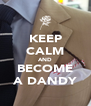 KEEP CALM AND BECOME A DANDY - Personalised Poster A4 size