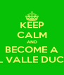 KEEP CALM AND BECOME A DEL VALLE DUCK!!! - Personalised Poster A4 size