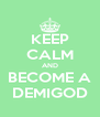 KEEP CALM AND BECOME A DEMIGOD - Personalised Poster A4 size