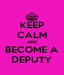 KEEP CALM AND BECOME A DEPUTY - Personalised Poster A4 size