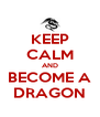 KEEP CALM AND BECOME A DRAGON - Personalised Poster A4 size