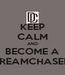 KEEP CALM AND BECOME A DREAMCHASER  - Personalised Poster A4 size