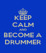 KEEP CALM AND BECOME A DRUMMER - Personalised Poster A4 size