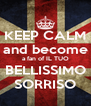KEEP CALM and become a fan of IL TUO BELLISSIMO SORRISO - Personalised Poster A4 size