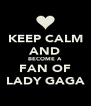KEEP CALM AND BECOME A FAN OF LADY GAGA - Personalised Poster A4 size
