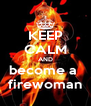 KEEP CALM AND become a  firewoman - Personalised Poster A4 size