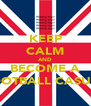 KEEP CALM AND BECOME A FOOTBALL CASUAL - Personalised Poster A4 size