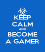KEEP CALM AND BECOME A GAMER - Personalised Poster A4 size
