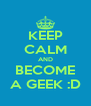 KEEP CALM AND BECOME A GEEK :D - Personalised Poster A4 size