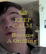 KEEP CALM AND Become A Griffling  - Personalised Poster A4 size