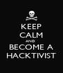 KEEP CALM AND  BECOME A HACKTIVIST - Personalised Poster A4 size