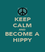 KEEP CALM AND BECOME A HIPPY - Personalised Poster A4 size