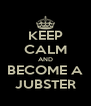 KEEP CALM AND BECOME A JUBSTER - Personalised Poster A4 size