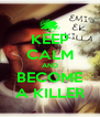 KEEP CALM AND BECOME A KILLER - Personalised Poster A4 size