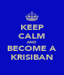 KEEP CALM AND BECOME A KRISIBAN - Personalised Poster A4 size