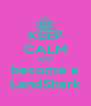 KEEP CALM AND become a LandShark - Personalised Poster A4 size