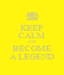 KEEP CALM AND BECOME A LEGEND - Personalised Poster A4 size