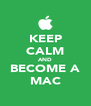 KEEP CALM AND BECOME A MAC - Personalised Poster A4 size