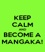 KEEP CALM AND BECOME A MANGAKA! - Personalised Poster A4 size