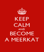 KEEP CALM AND BECOME A MEERKAT - Personalised Poster A4 size