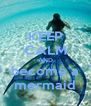KEEP CALM AND become a mermaid - Personalised Poster A4 size