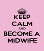 KEEP CALM AND BECOME A MIDWIFE - Personalised Poster A4 size