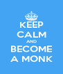 KEEP CALM AND BECOME A MONK - Personalised Poster A4 size