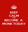 KEEP CALM AND BECOME  A  MONK TODAY - Personalised Poster A4 size