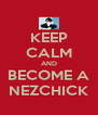 KEEP CALM AND BECOME A NEZCHICK - Personalised Poster A4 size