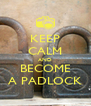 KEEP CALM AND BECOME A PADLOCK - Personalised Poster A4 size