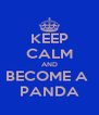 KEEP CALM AND BECOME A  PANDA - Personalised Poster A4 size