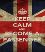 KEEP CALM AND BECOME A PASSENGER - Personalised Poster A4 size