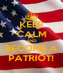 KEEP CALM AND BECOME A PATRIOT! - Personalised Poster A4 size