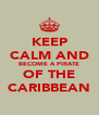 KEEP CALM AND BECOME A PIRATE OF THE CARIBBEAN - Personalised Poster A4 size