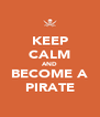 KEEP CALM AND BECOME A PIRATE - Personalised Poster A4 size