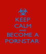 KEEP CALM AND BECOME A PORNSTAR  - Personalised Poster A4 size