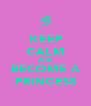KEEP CALM AND BECOME A PRINCESS - Personalised Poster A4 size