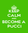KEEP CALM AND  BECOME A   PUCCI - Personalised Poster A4 size