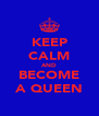 KEEP CALM AND BECOME A QUEEN - Personalised Poster A4 size