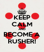 KEEP CALM AND BECOME A RUSHER! - Personalised Poster A4 size