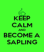 KEEP CALM AND BECOME A SAPLING - Personalised Poster A4 size