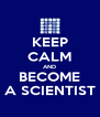 KEEP CALM AND BECOME A SCIENTIST - Personalised Poster A4 size