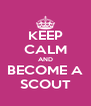 KEEP CALM AND BECOME A SCOUT - Personalised Poster A4 size